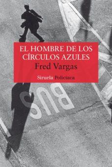 """""""El hombre de los círculos azules"""" (""""L´homme aux cercles bleus"""") – Fred Vargas (1991)"""